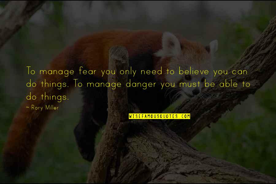 Rory Miller Quotes By Rory Miller: To manage fear you only need to believe
