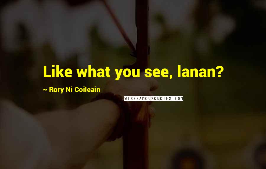 Rory Ni Coileain quotes: Like what you see, lanan?