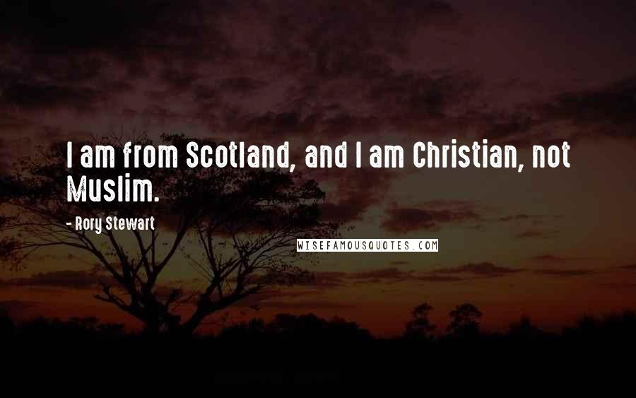Rory Stewart quotes: I am from Scotland, and I am Christian, not Muslim.
