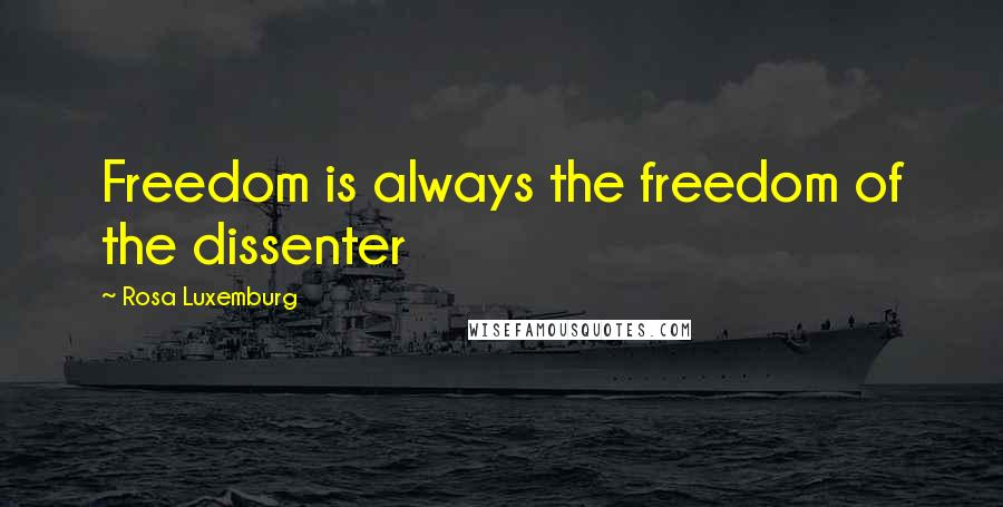 Rosa Luxemburg quotes: Freedom is always the freedom of the dissenter