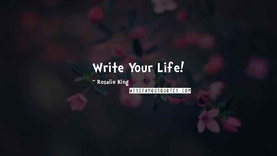 Rosalie King quotes: Write Your Life!