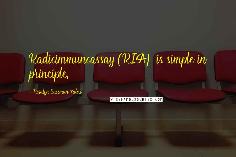 Rosalyn Sussman Yalow quotes: Radioimmunoassay (RIA) is simple in principle.
