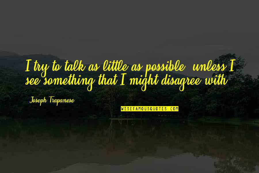 Rosamond's Quotes By Joseph Trapanese: I try to talk as little as possible,
