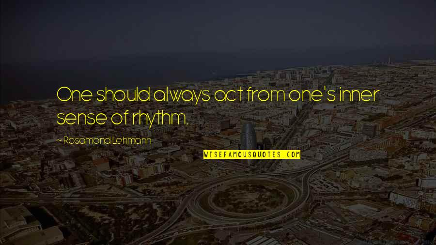 Rosamond's Quotes By Rosamond Lehmann: One should always act from one's inner sense