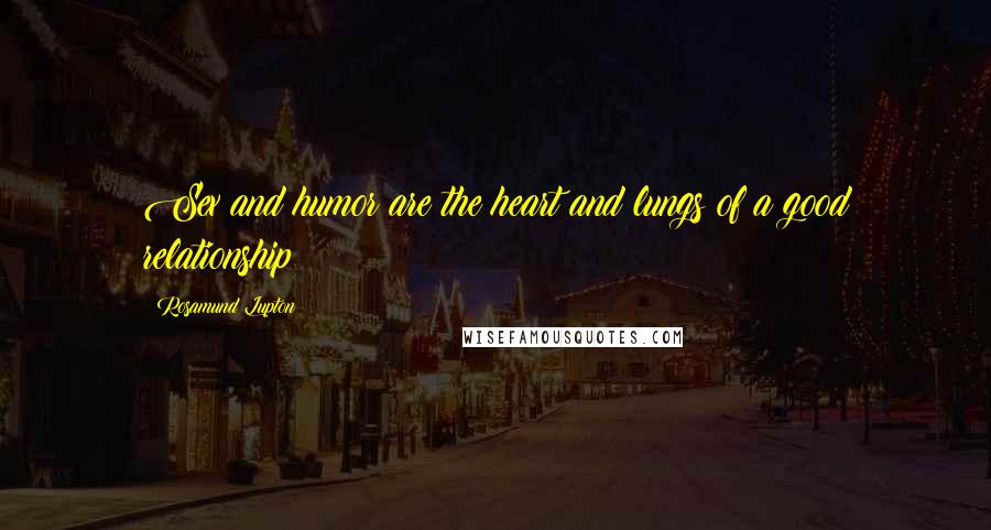 Rosamund Lupton quotes: Sex and humor are the heart and lungs of a good relationship