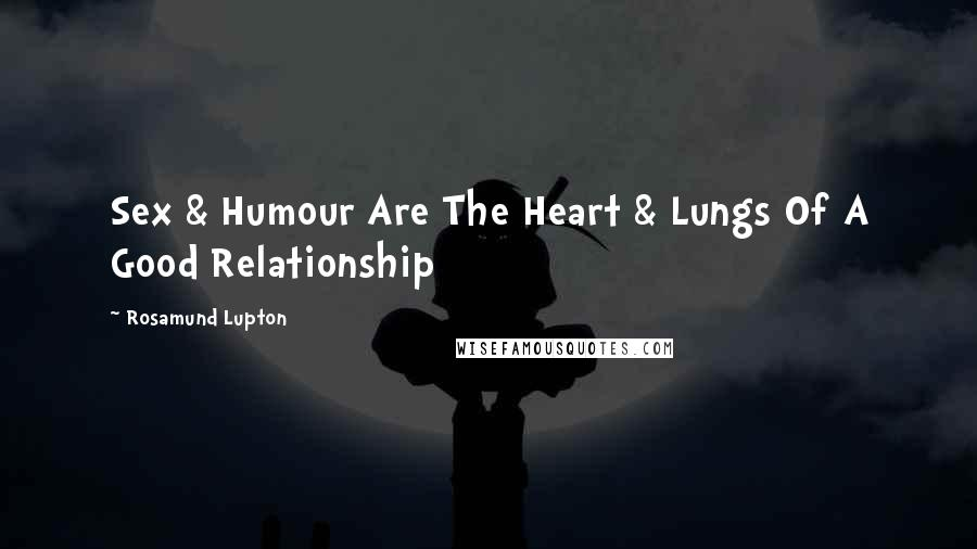 Rosamund Lupton quotes: Sex & Humour Are The Heart & Lungs Of A Good Relationship