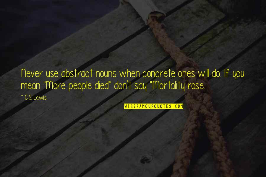 Rose And Death Quotes By C.S. Lewis: Never use abstract nouns when concrete ones will