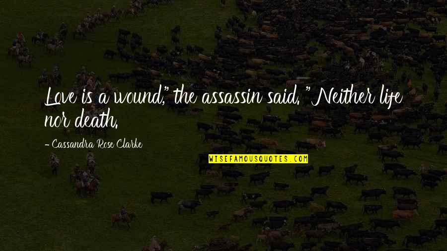 "Rose And Death Quotes By Cassandra Rose Clarke: Love is a wound,"" the assassin said. """