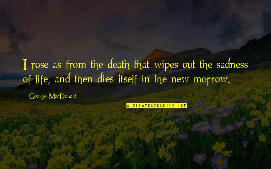 Rose And Death Quotes By George MacDonald: I rose as from the death that wipes