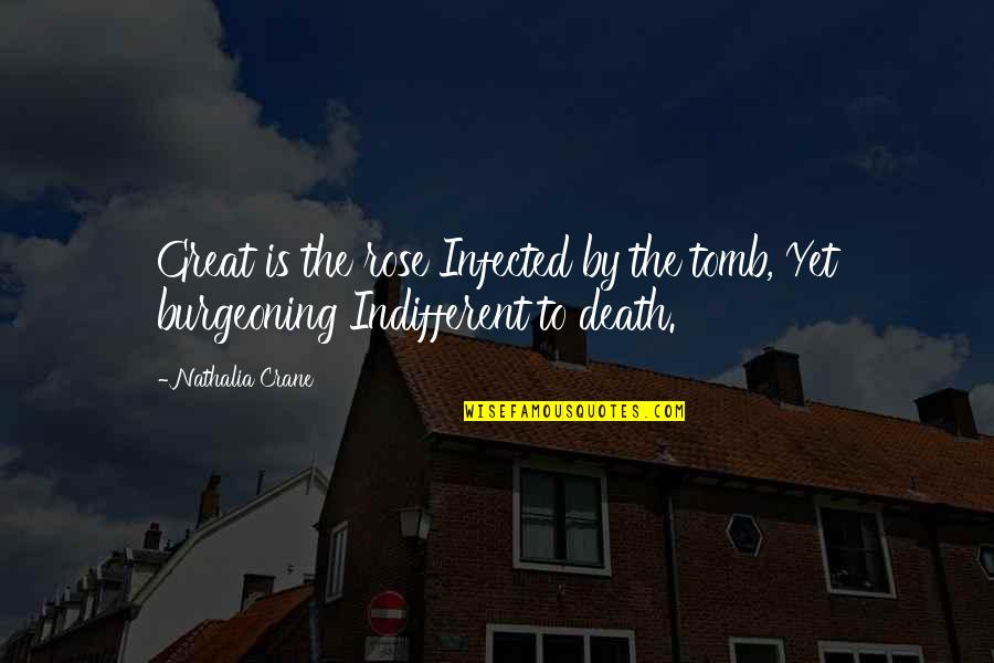 Rose And Death Quotes By Nathalia Crane: Great is the rose Infected by the tomb,