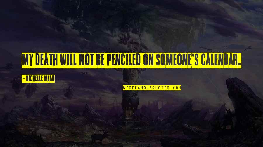 Rose And Death Quotes By Richelle Mead: My death will not be penciled on someone's