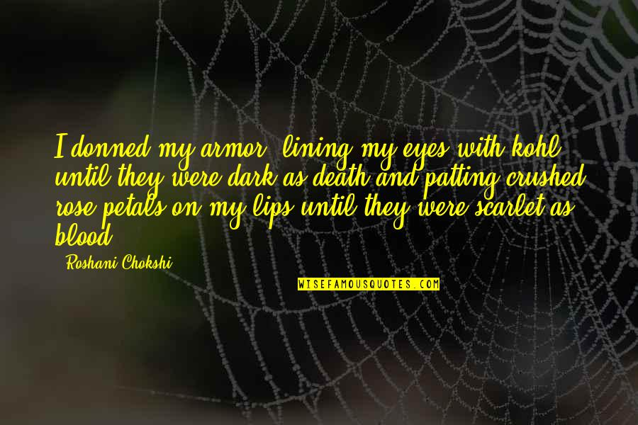 Rose And Death Quotes By Roshani Chokshi: I donned my armor, lining my eyes with
