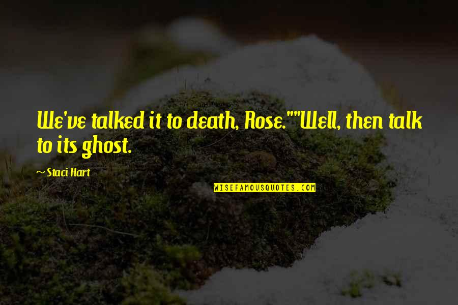 "Rose And Death Quotes By Staci Hart: We've talked it to death, Rose.""""Well, then talk"