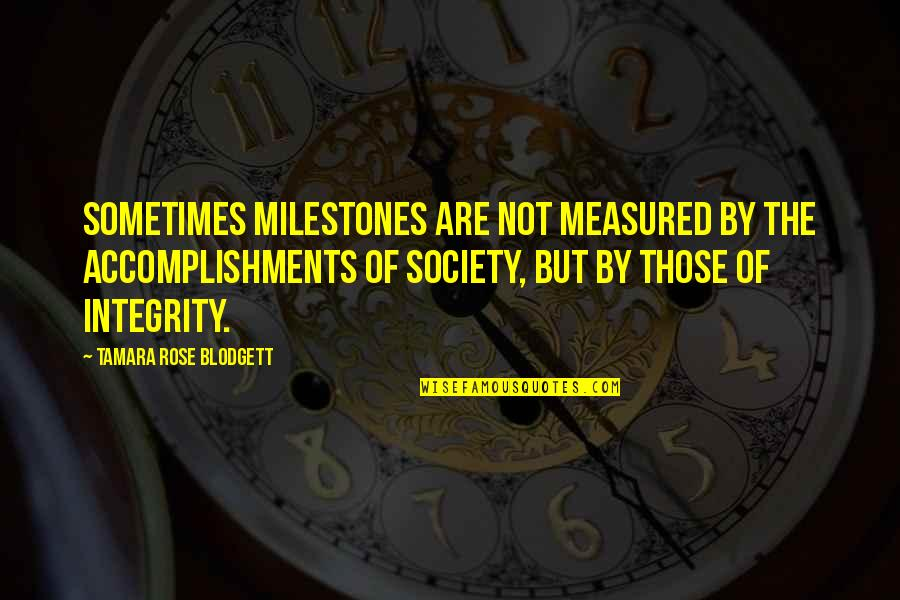 Rose And Death Quotes By Tamara Rose Blodgett: Sometimes milestones are not measured by the accomplishments