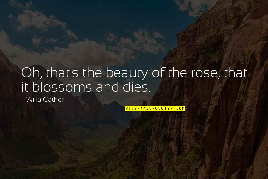 Rose And Death Quotes By Willa Cather: Oh, that's the beauty of the rose, that