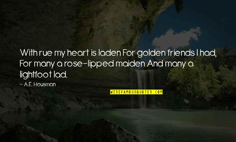Rose And Heart Quotes By A.E. Housman: With rue my heart is laden For golden