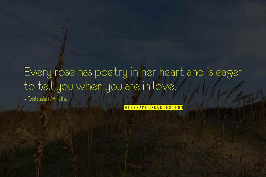 Rose And Heart Quotes By Debasish Mridha: Every rose has poetry in her heart and