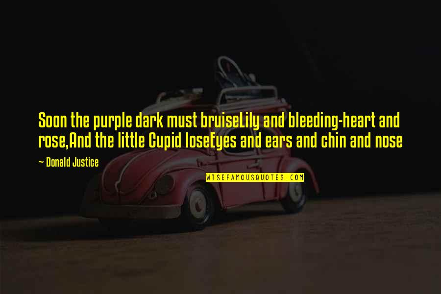 Rose And Heart Quotes By Donald Justice: Soon the purple dark must bruiseLily and bleeding-heart