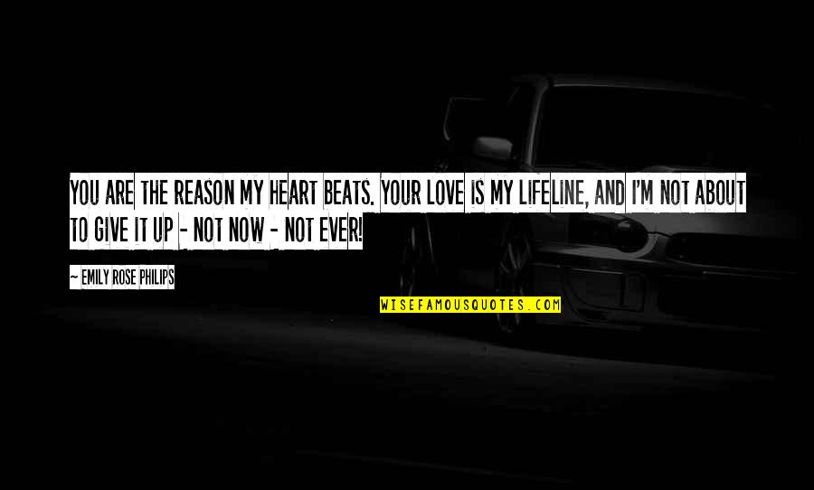Rose And Heart Quotes By Emily Rose Philips: You are the reason my heart beats. Your