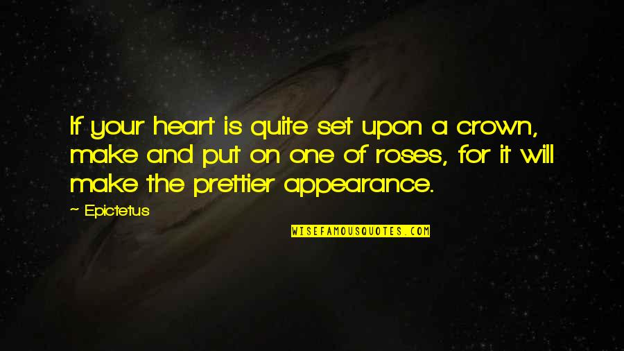 Rose And Heart Quotes By Epictetus: If your heart is quite set upon a