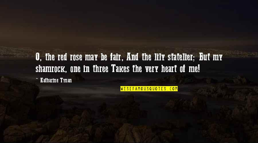 Rose And Heart Quotes By Katharine Tynan: O, the red rose may be fair, And