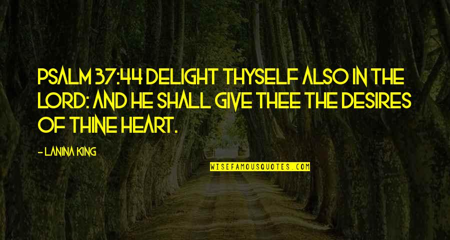 Rose And Heart Quotes By LaNina King: Psalm 37:44 Delight thyself also in the LORD: