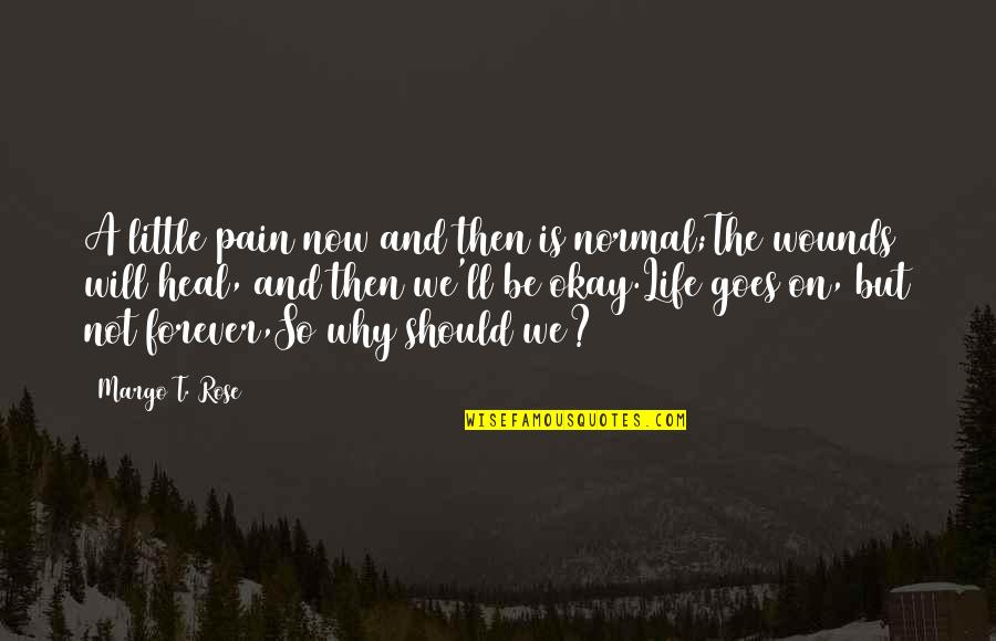 Rose And Heart Quotes By Margo T. Rose: A little pain now and then is normal;The