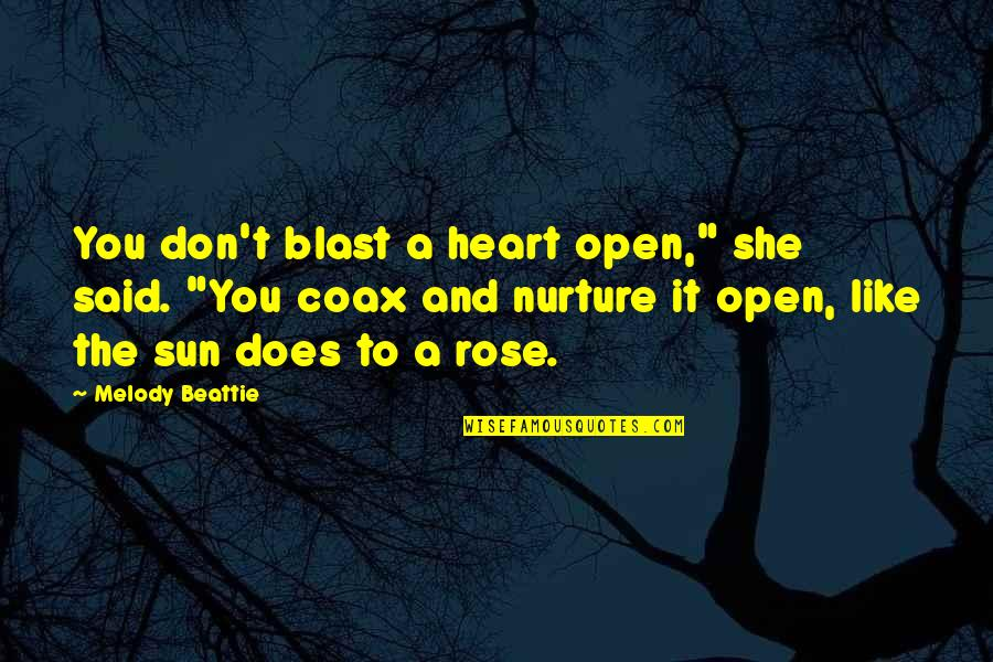 """Rose And Heart Quotes By Melody Beattie: You don't blast a heart open,"""" she said."""