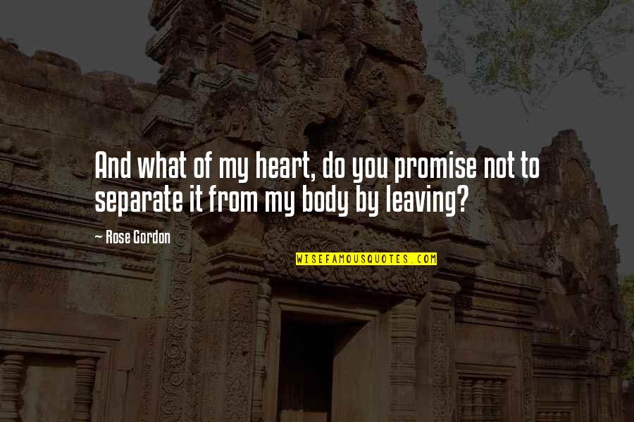 Rose And Heart Quotes By Rose Gordon: And what of my heart, do you promise