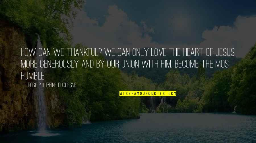 Rose And Heart Quotes By Rose Philippine Duchesne: How can we thankful? We can only love
