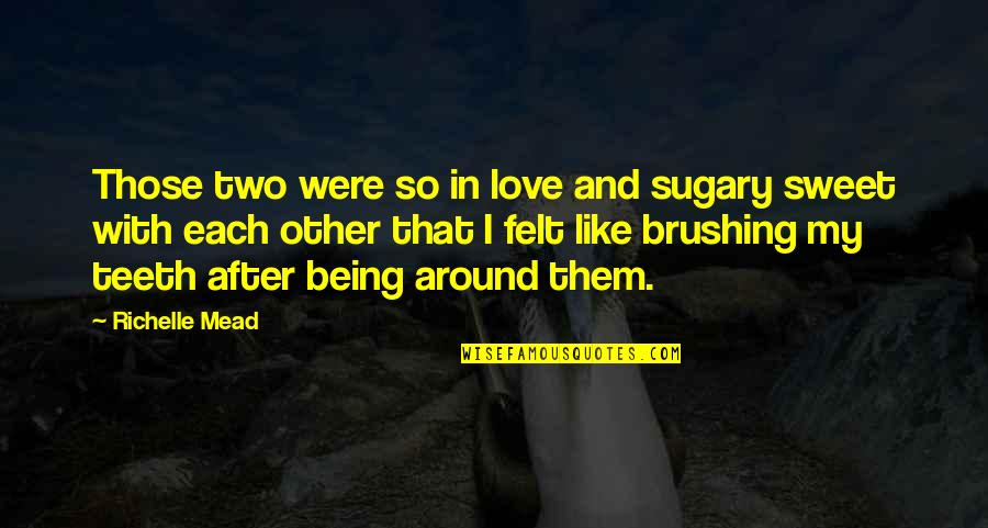 Rose Hathaway Quotes By Richelle Mead: Those two were so in love and sugary