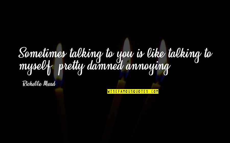 Rose Hathaway Quotes By Richelle Mead: Sometimes talking to you is like talking to