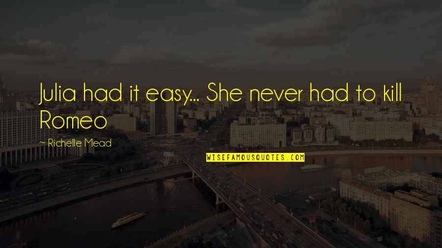 Rose Hathaway Quotes By Richelle Mead: Julia had it easy... She never had to
