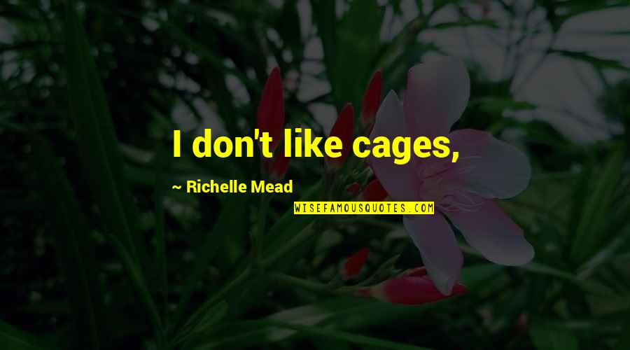 Rose Hathaway Quotes By Richelle Mead: I don't like cages,