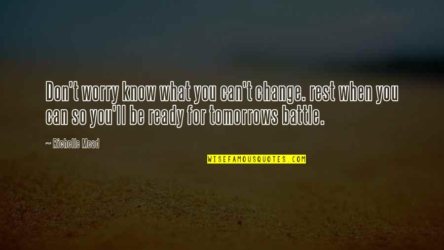 Rose Hathaway Quotes By Richelle Mead: Don't worry know what you can't change. rest