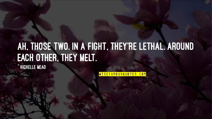 Rose Hathaway Quotes By Richelle Mead: Ah, those two. In a fight, they're lethal.