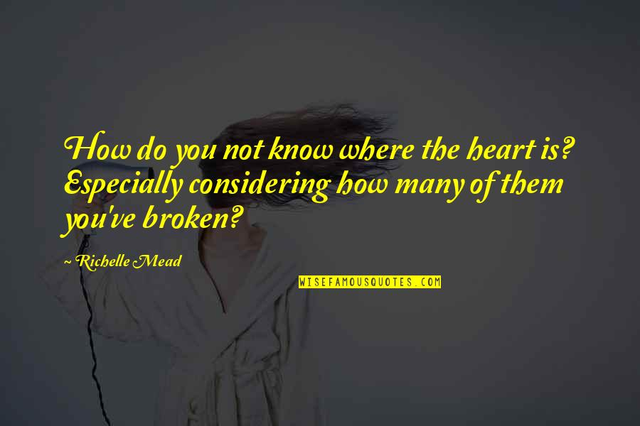 Rose Hathaway Quotes By Richelle Mead: How do you not know where the heart
