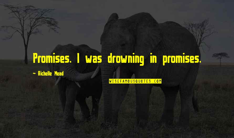 Rose Hathaway Quotes By Richelle Mead: Promises. I was drowning in promises.