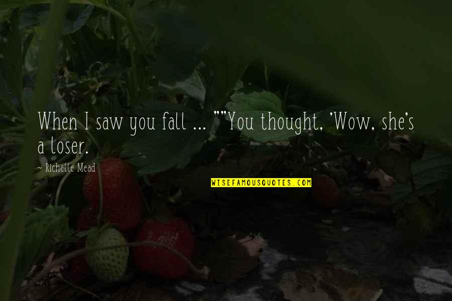 "Rose Hathaway Quotes By Richelle Mead: When I saw you fall ... """"You thought,"