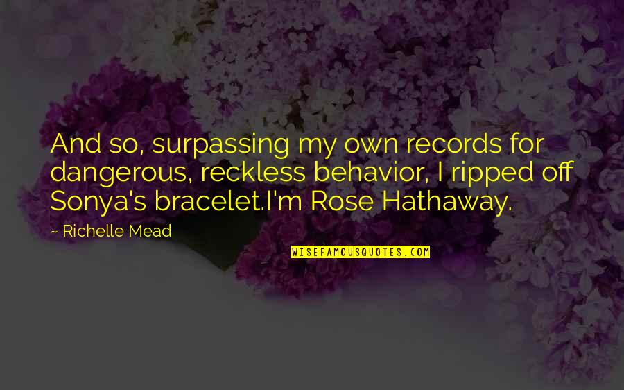 Rose Hathaway Quotes By Richelle Mead: And so, surpassing my own records for dangerous,