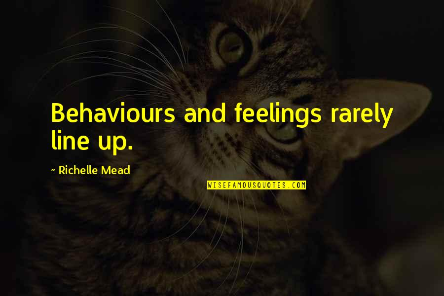 Rose Hathaway Quotes By Richelle Mead: Behaviours and feelings rarely line up.