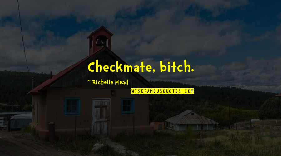 Rose Hathaway Quotes By Richelle Mead: Checkmate, bitch.