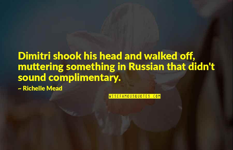 Rose Hathaway Quotes By Richelle Mead: Dimitri shook his head and walked off, muttering
