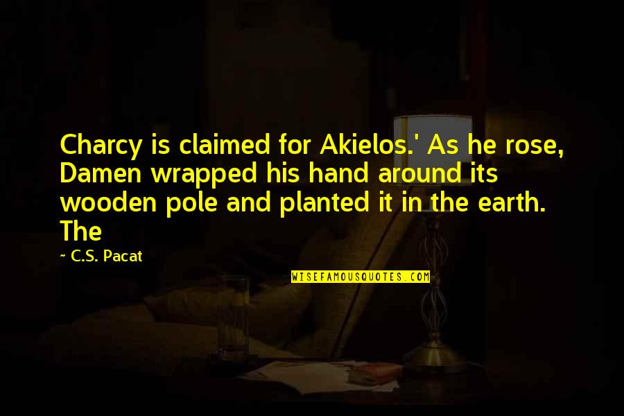 Rose In Hand Quotes By C.S. Pacat: Charcy is claimed for Akielos.' As he rose,