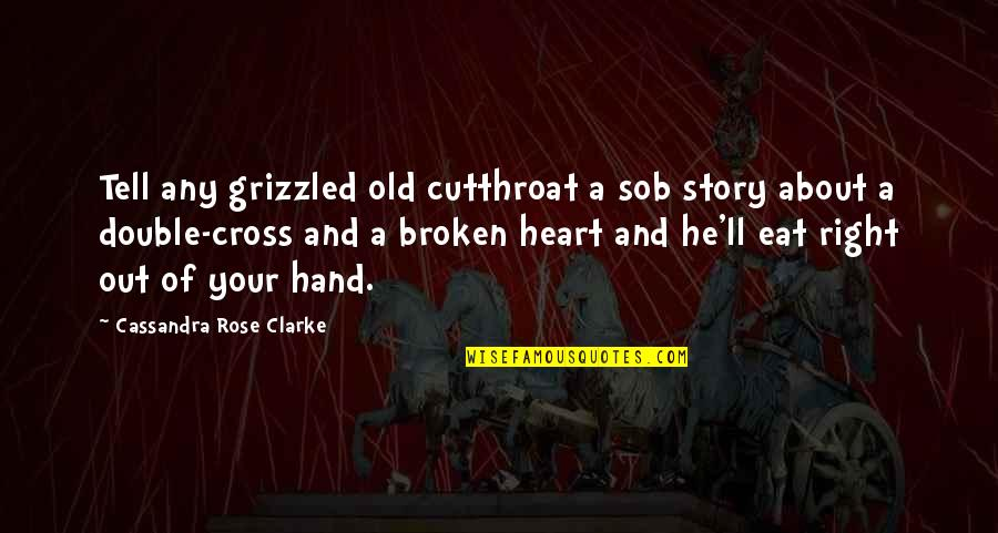 Rose In Hand Quotes By Cassandra Rose Clarke: Tell any grizzled old cutthroat a sob story