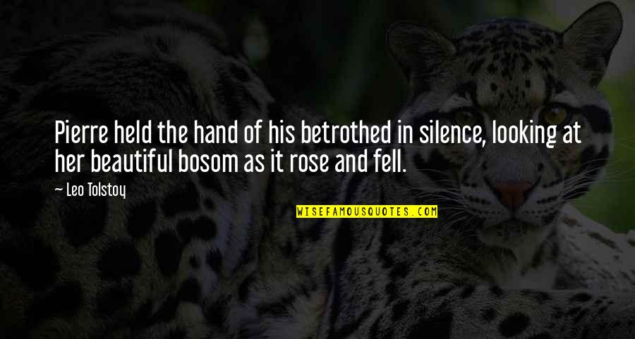 Rose In Hand Quotes By Leo Tolstoy: Pierre held the hand of his betrothed in