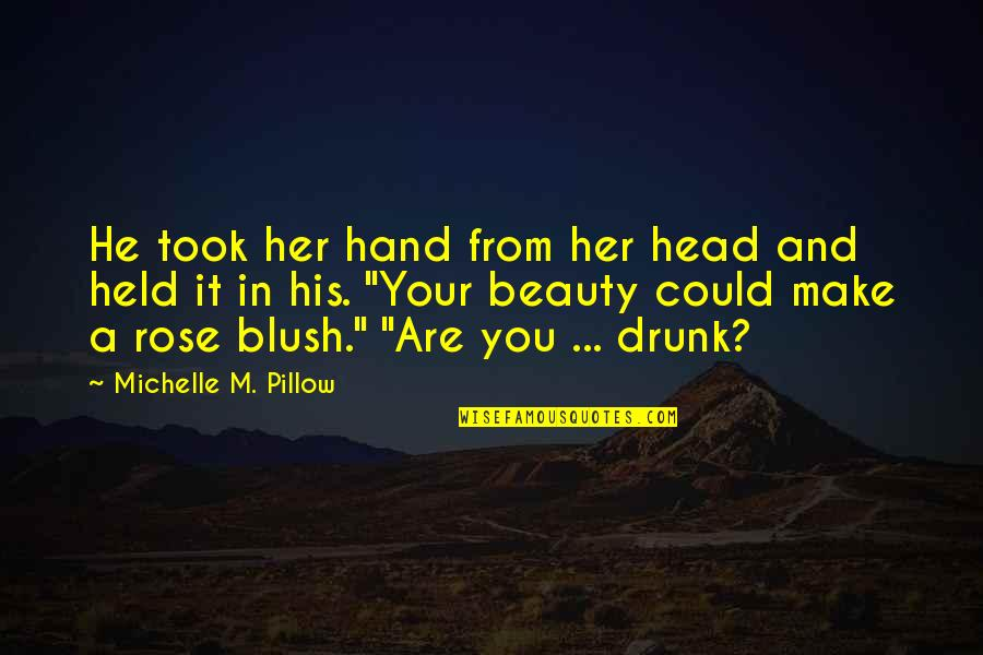 Rose In Hand Quotes By Michelle M. Pillow: He took her hand from her head and
