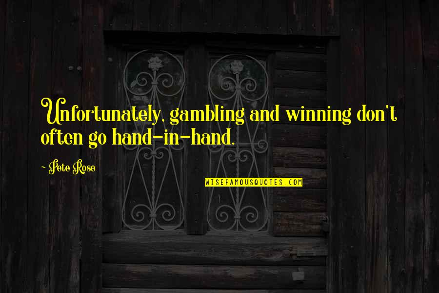 Rose In Hand Quotes By Pete Rose: Unfortunately, gambling and winning don't often go hand-in-hand.