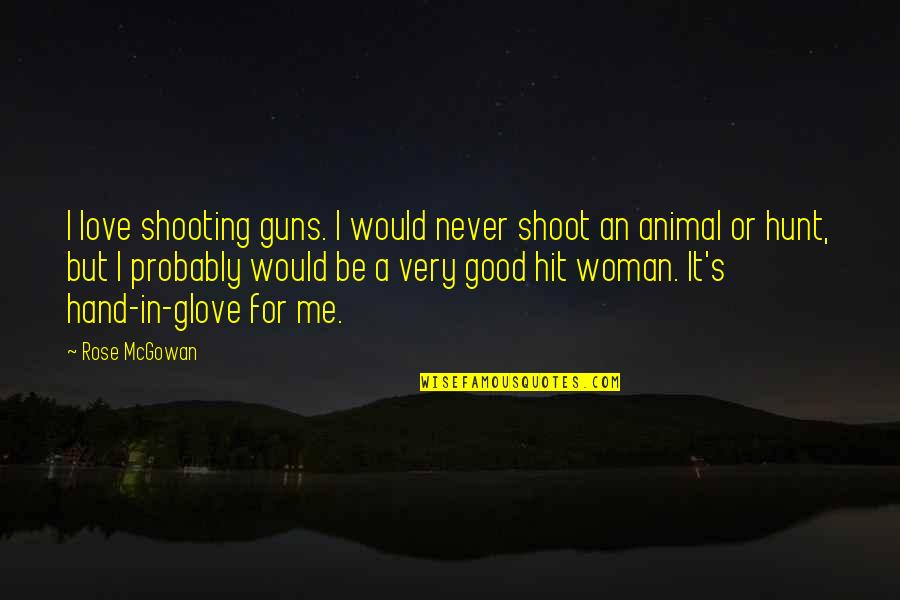 Rose In Hand Quotes By Rose McGowan: I love shooting guns. I would never shoot
