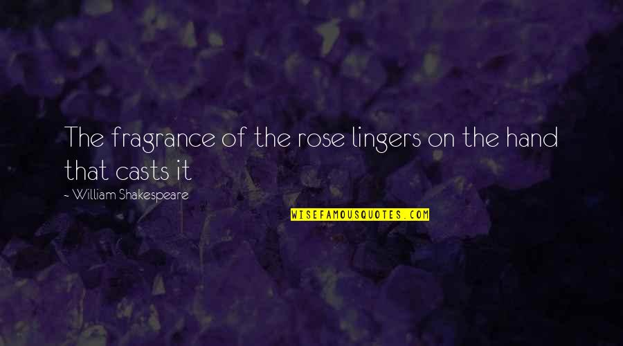 Rose In Hand Quotes By William Shakespeare: The fragrance of the rose lingers on the